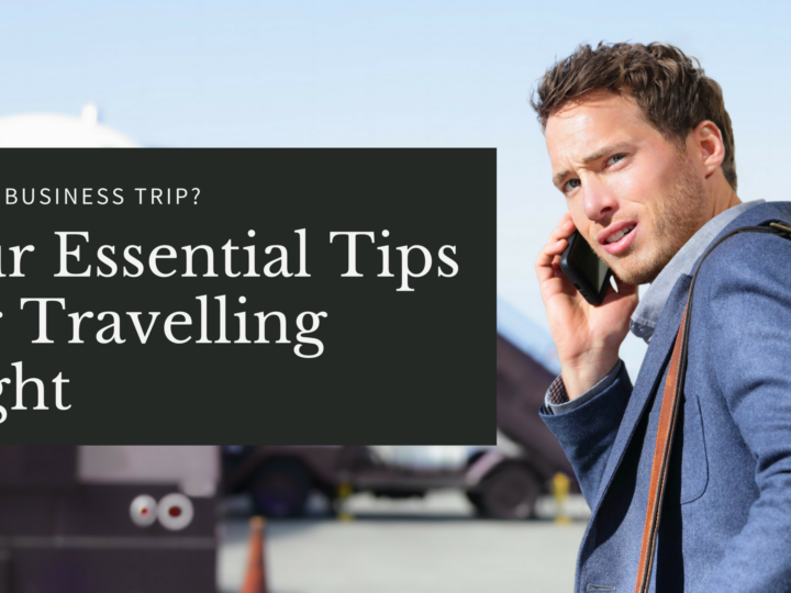 Short Business Trip? Our Essential Tips for Travelling Light