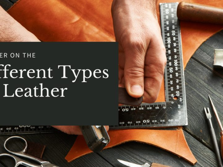 A Primer on the Different Types of Leather