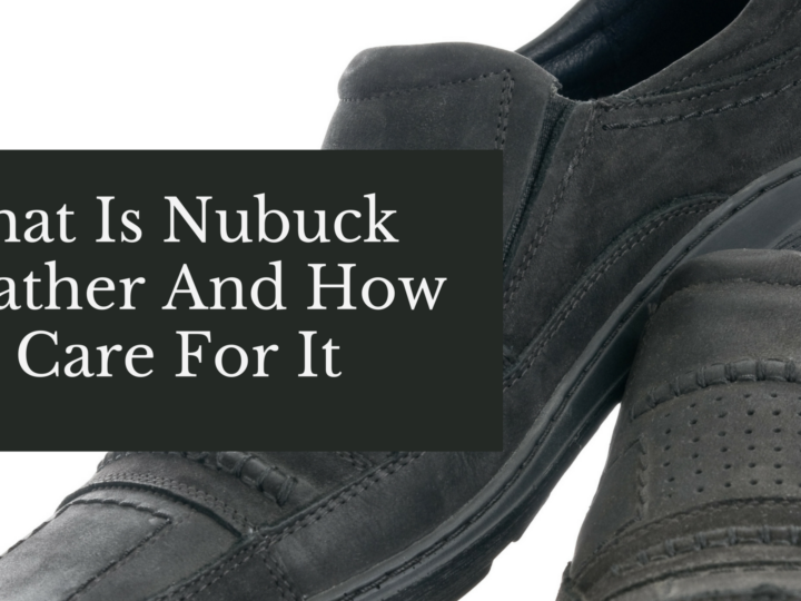 What Is Nubuck Leather And How To Care For It